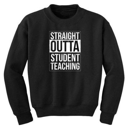 Straight Outta Student Teaching Youth Sweatshirt Designed By Dirjaart