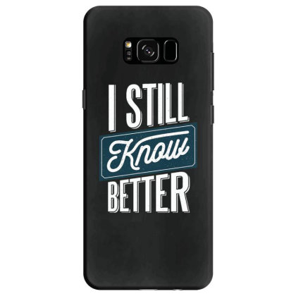 Still Know Better Samsung Galaxy S8 Case Designed By Dirjaart