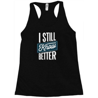 Still Know Better Racerback Tank Designed By Dirjaart