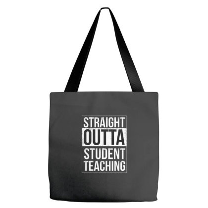 Straight Outta Student Teaching Tote Bags Designed By Dirjaart