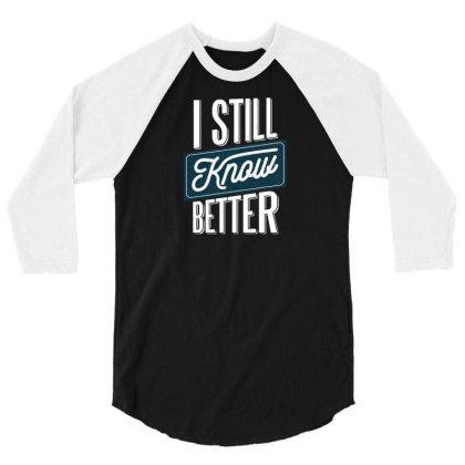 Still Know Better 3/4 Sleeve Shirt Designed By Dirjaart