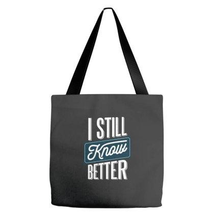 Still Know Better Tote Bags Designed By Dirjaart