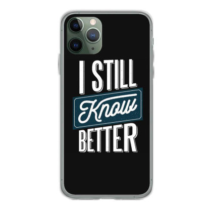 Still Know Better Iphone 11 Pro Case Designed By Dirjaart
