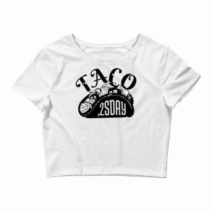 Taco Tuesday Crop Top Designed By Dirjaart