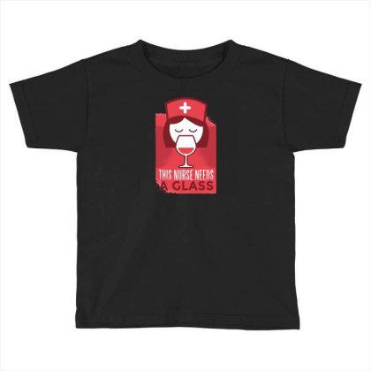 This Nurse Needs A Glass Toddler T-shirt Designed By Dirjaart