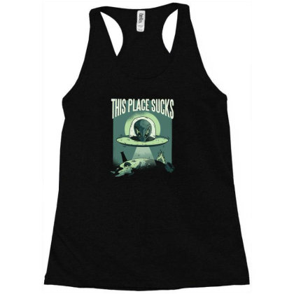 This Place Sucks Ufo Racerback Tank Designed By Dirjaart