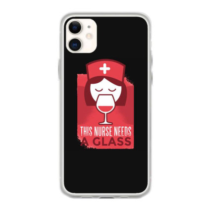 This Nurse Needs A Glass Iphone 11 Case Designed By Dirjaart