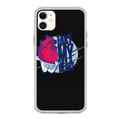 Take My Heart Iphone 11 Case Designed By Dirjaart