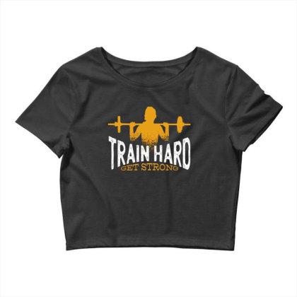 Train Hard Get Strong Crop Top Designed By Dirjaart