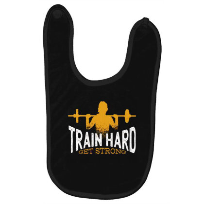Train Hard Get Strong Baby Bibs Designed By Dirjaart