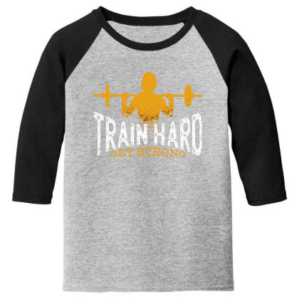 Train Hard Get Strong Youth 3/4 Sleeve Designed By Dirjaart