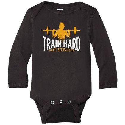 Train Hard Get Strong Long Sleeve Baby Bodysuit Designed By Dirjaart