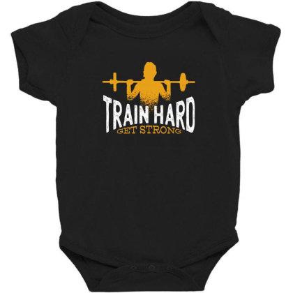 Train Hard Get Strong Baby Bodysuit Designed By Dirjaart