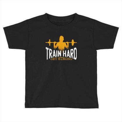 Train Hard Get Strong Toddler T-shirt Designed By Dirjaart