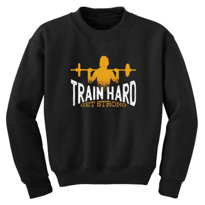 Train Hard Get Strong Youth Sweatshirt Designed By Dirjaart