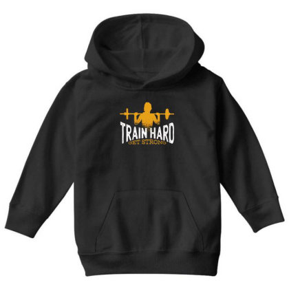 Train Hard Get Strong Youth Hoodie Designed By Dirjaart
