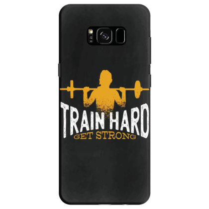 Train Hard Get Strong Samsung Galaxy S8 Case Designed By Dirjaart