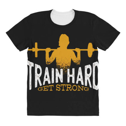 Train Hard Get Strong All Over Women's T-shirt Designed By Dirjaart
