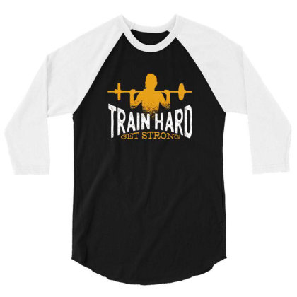 Train Hard Get Strong 3/4 Sleeve Shirt Designed By Dirjaart