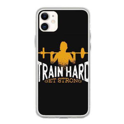 Train Hard Get Strong Iphone 11 Case Designed By Dirjaart