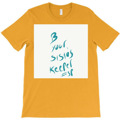 B Your Sistas Keeper T-shirt Designed By Kiss