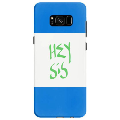 Hey Sis Samsung Galaxy S8 Case Designed By Kiss