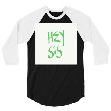 Hey Sis 3/4 Sleeve Shirt Designed By Kiss