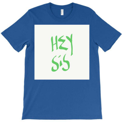 Hey Sis T-shirt Designed By Kiss