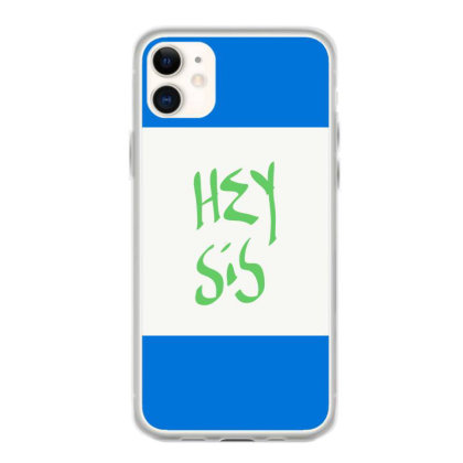 Hey Sis Iphone 11 Case Designed By Kiss