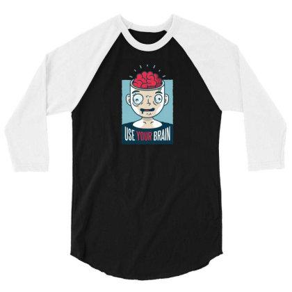 Use Your Brain 3/4 Sleeve Shirt Designed By Dirjaart