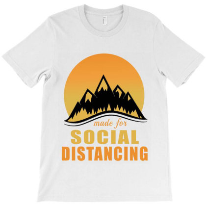 Made For Social Distancing T-shirt Designed By Elegance99
