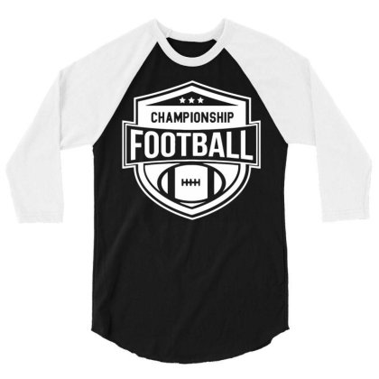Championship Football 3/4 Sleeve Shirt Designed By Ramateeshirt