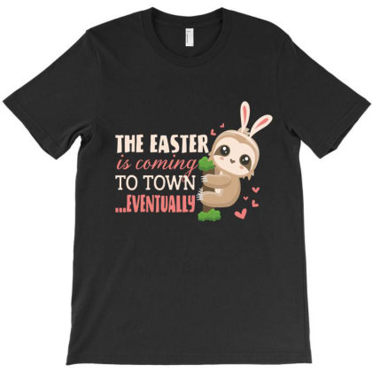 The Easter Is Coming To Town Eventually  Funny Bunny Sloths T-shirt Designed By Hoainv