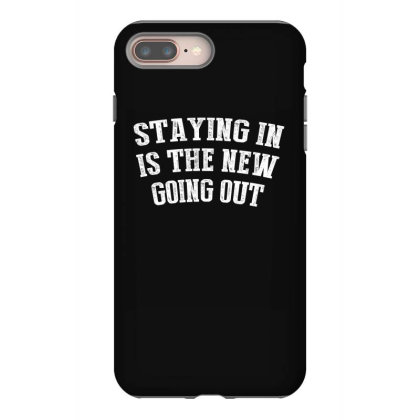 Staying In Is The New Going Out Shirt Iphone 8 Plus Case Designed By Faical
