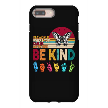 In A World Where You Can Be Anyhting Be Kind Iphone 8 Plus Case Designed By Badaudesign