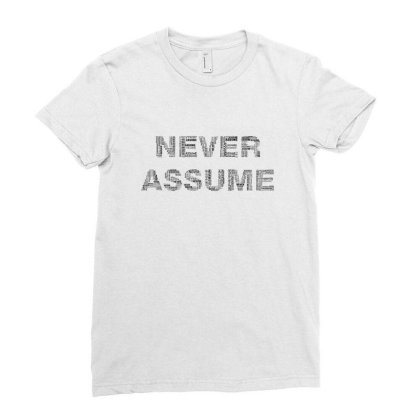 Never Assume Ladies Fitted T-shirt Designed By Estore