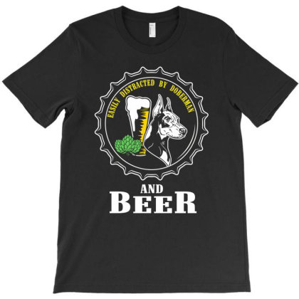 Easily Distracted By Doberman And Beer T-shirt Designed By Aheupote