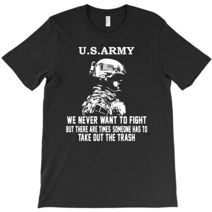 Us Army We Never Want To Fight T-shirt Designed By Aheupote