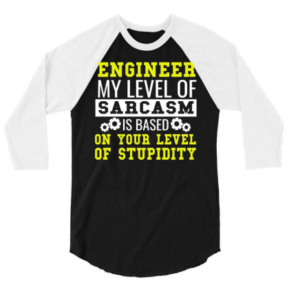 Engineer Level Of Sarcasm Funny Engineering Tee 3/4 Sleeve Shirt Designed By Cogentprint