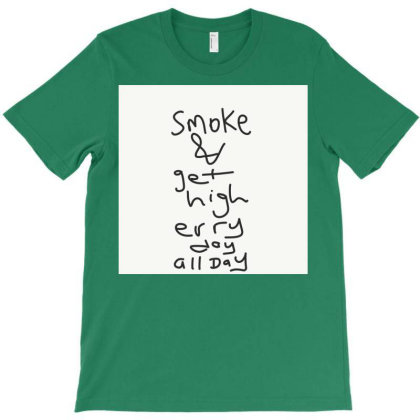 Smoke And Get High Erryday All Day T-shirt Designed By Kiss