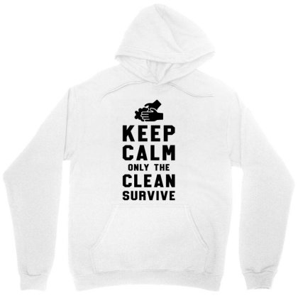 Keep Calm Only The Clean Survive Unisex Hoodie Designed By Honeysuckle