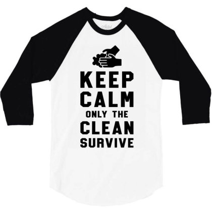 Keep Calm Only The Clean Survive 3/4 Sleeve Shirt Designed By Honeysuckle