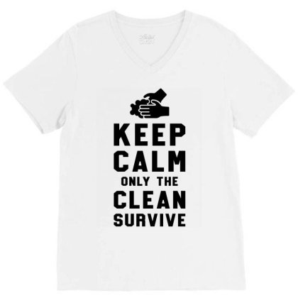Keep Calm Only The Clean Survive V-neck Tee Designed By Honeysuckle