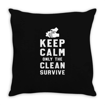 Keep Calm Only The Clean Survive Throw Pillow Designed By Honeysuckle