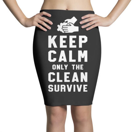 Keep Calm Only The Clean Survive Pencil Skirts Designed By Honeysuckle