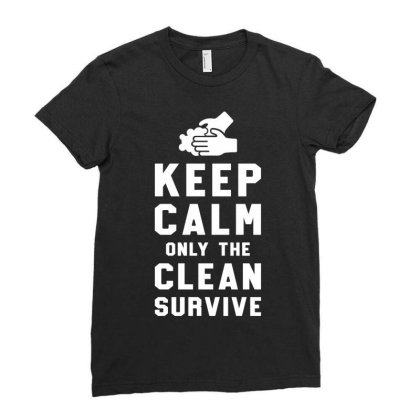 Keep Calm Only The Clean Survive Ladies Fitted T-shirt Designed By Honeysuckle