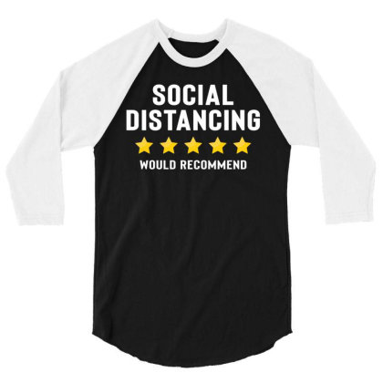 Social Distancing Would Recommend 3/4 Sleeve Shirt Designed By Honeysuckle