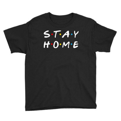 Stay Home Friends Tv Series Parody Youth Tee Designed By Honeysuckle