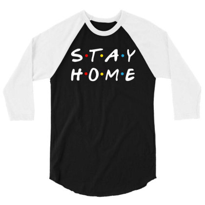 Stay Home Friends Tv Series Parody 3/4 Sleeve Shirt Designed By Honeysuckle
