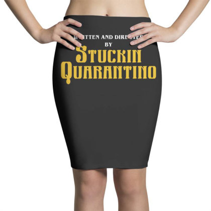 Written And Directed By Stuckin Quarantino Pencil Skirts Designed By Honeysuckle